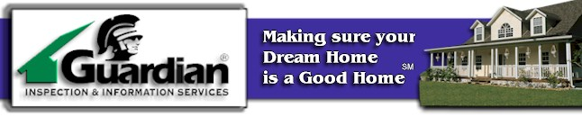 "Guardian Inspection & Information Services® - ""Making sure your Dream Home is a Good Home"" (sm)"